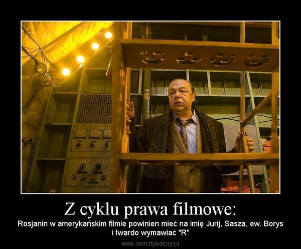 """Z cyklu prawa filmowe: – Rosjanin w amerykańskim filmie powinien mieć na imię Jurij, Sasza, ew. Borysi twardo wymawiać """"R"""""""