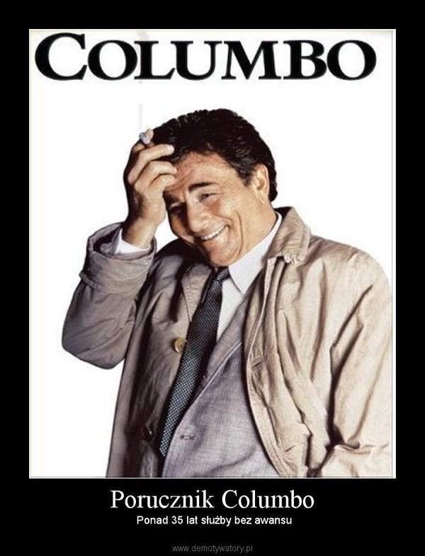 Porucznik Columbo –  Ponad 35 lat służby bez awansu