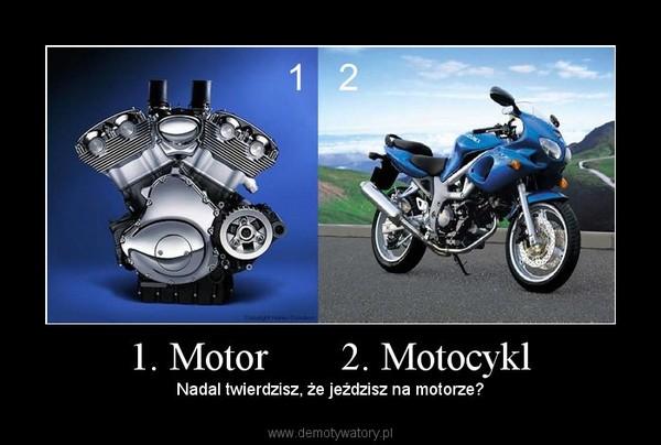 1. Motor       2. Motocykl – Nadal twierdzisz, że jeździsz na motorze?