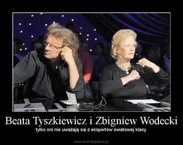 Beata Tyszkiewicz i Zbigniew Wodecki – tylko oni nie uważają się z ekspertów światowej klasy