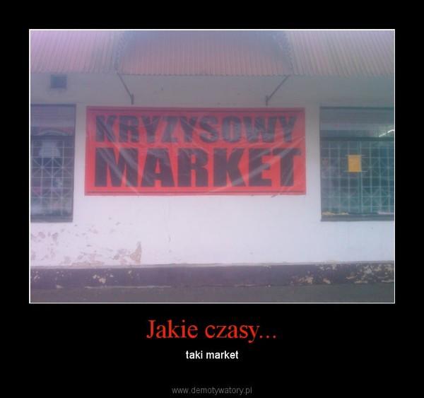 Jakie czasy... – taki market