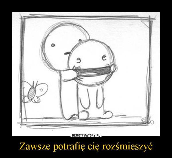 Zawsze potrafię cię rozśmieszyć –