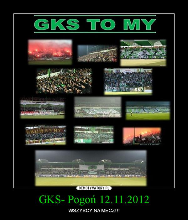 GKS- Pogoń 12.11.2012 – WSZYSCY NA MECZ!!!