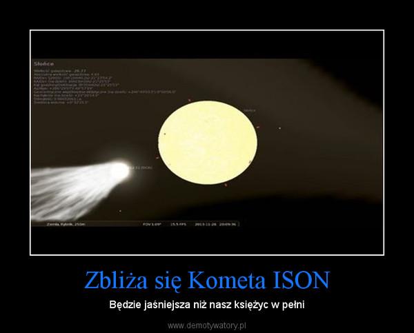 Zbliża się Kometa ISON – Będzie jaśniejsza niż nasz księżyc w pełni
