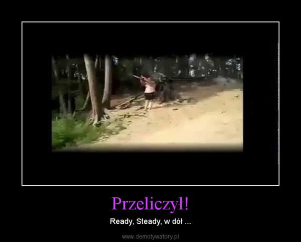 Przeliczył! – Ready, Steady, w dół ...