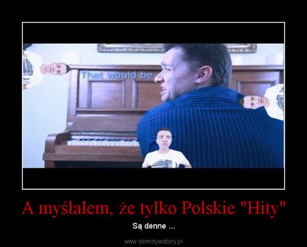 """A myślałem, że tylko Polskie """"Hity"""" – Są denne ..."""