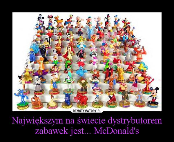 Największym na świecie dystrybutorem zabawek jest... McDonald's –