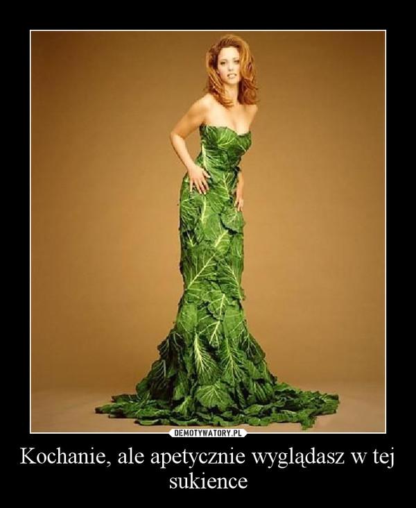 Kochanie, ale apetycznie wyglądasz w tej sukience –