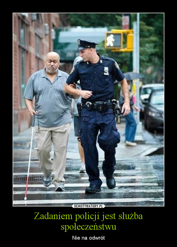 Zadaniem policji jest służba społeczeństwu – Nie na odwrót