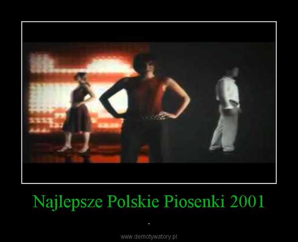 Najlepsze Polskie Piosenki 2001 – .