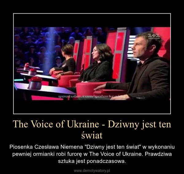 """The Voice of Ukraine - Dziwny jest ten świat – Piosenka Czesława Niemena """"Dziwny jest ten świat"""" w wykonaniu pewniej ormianki robi furorę w The Voice of Ukraine. Prawdziwa sztuka jest ponadczasowa."""