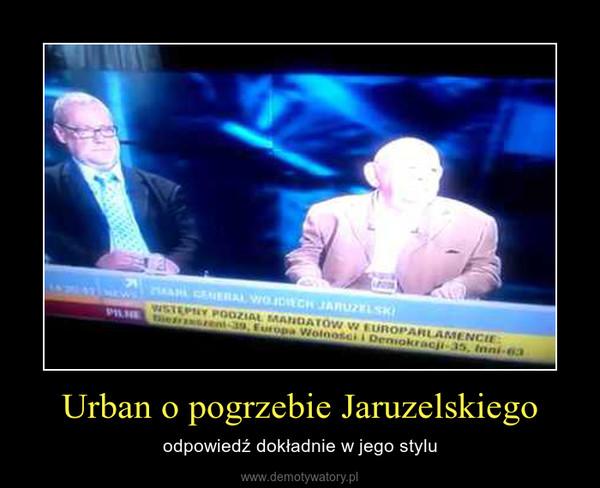 Urban o pogrzebie Jaruzelskiego – odpowiedź dokładnie w jego stylu