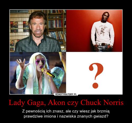 Lady Gaga, Akon czy Chuck Norris