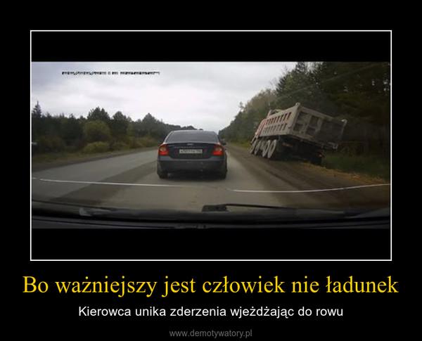 Bo ważniejszy jest człowiek nie ładunek – Kierowca unika zderzenia wjeżdżając do rowu