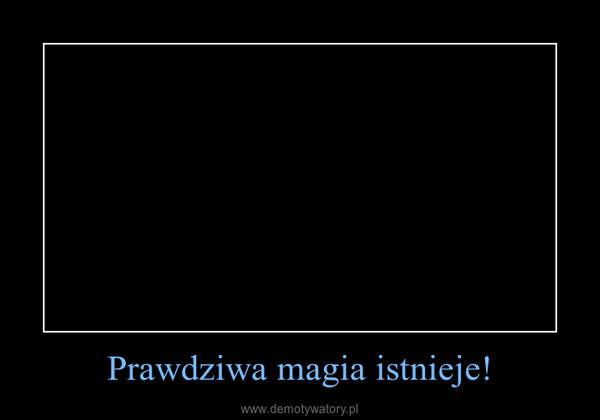 Prawdziwa magia istnieje! –