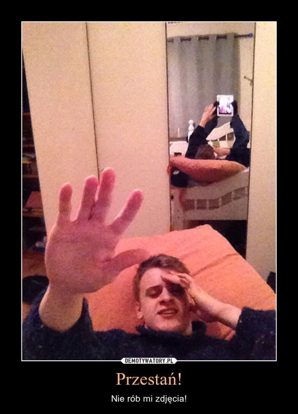 Przestań! – Nie rób mi zdjęcia!