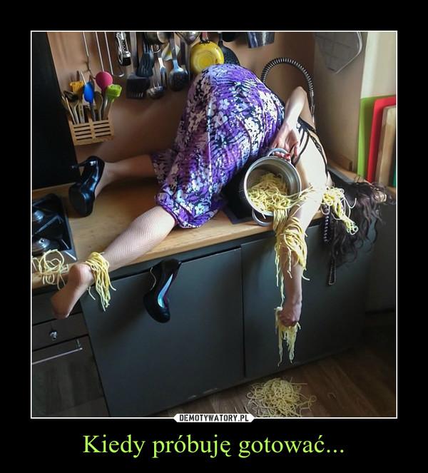 Kiedy próbuję gotować... –