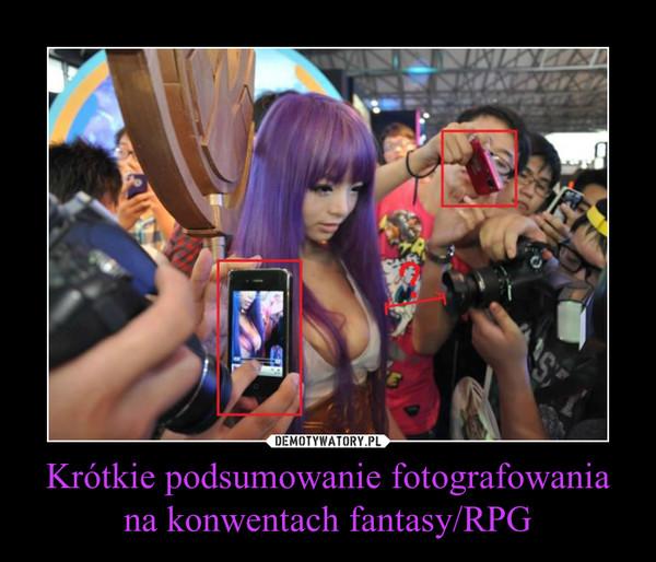 Krótkie podsumowanie fotografowania na konwentach fantasy/RPG –