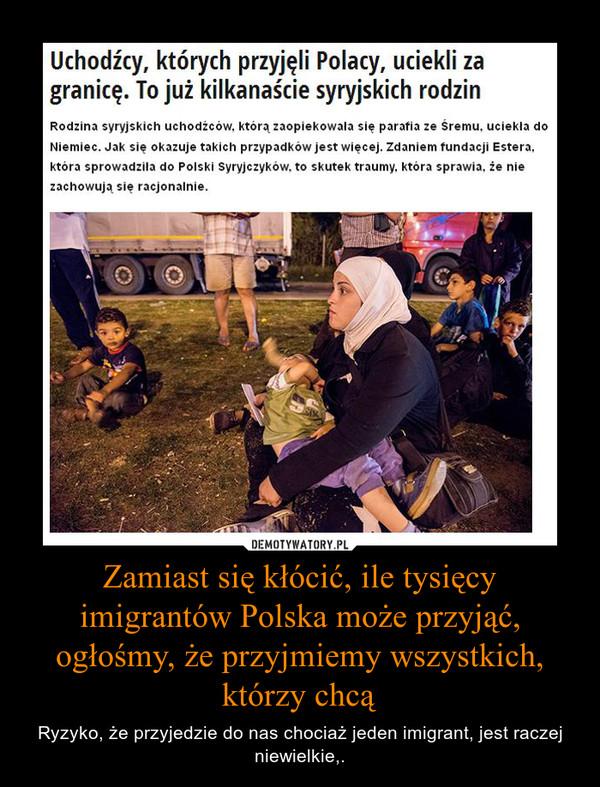 Zamiast się kłócić, ile tysięcy imigrantów Polska może przyjąć, ogłośmy, że przyjmiemy wszystkich, którzy chcą – Ryzyko, że przyjedzie do nas chociaż jeden imigrant, jest raczej niewielkie,.