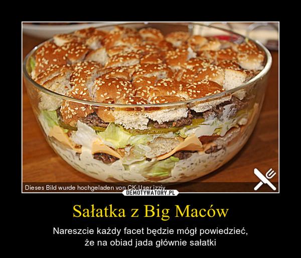 Sałatka z Big Maców – Nareszcie każdy facet będzie mógł powiedzieć,że na obiad jada głównie sałatki