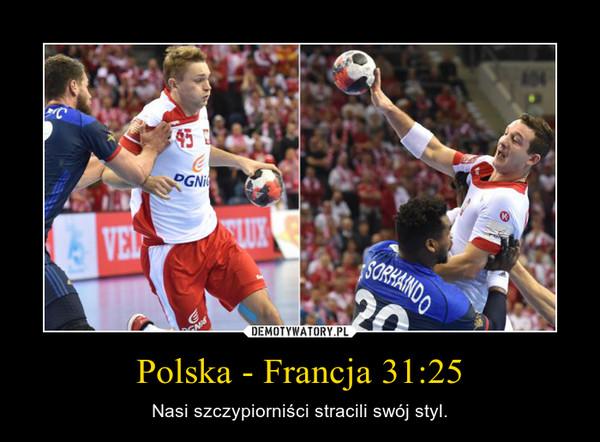Polska - Francja 31:25 – Nasi szczypiorniści stracili swój styl.
