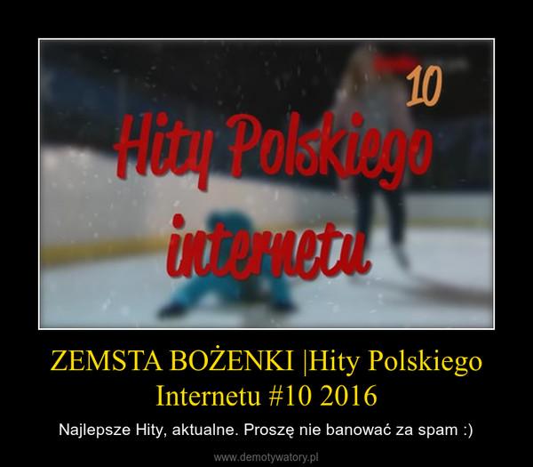 ZEMSTA BOŻENKI |Hity Polskiego Internetu #10 2016 – Najlepsze Hity, aktualne. Proszę nie banować za spam :)