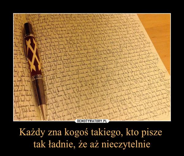 Każdy zna kogoś takiego, kto pisze tak ładnie, że aż nieczytelnie –