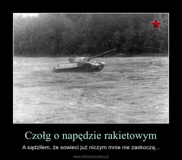 Czołg o napędzie rakietowym – A sądziłem, że sowieci już niczym mnie nie zaskoczą...