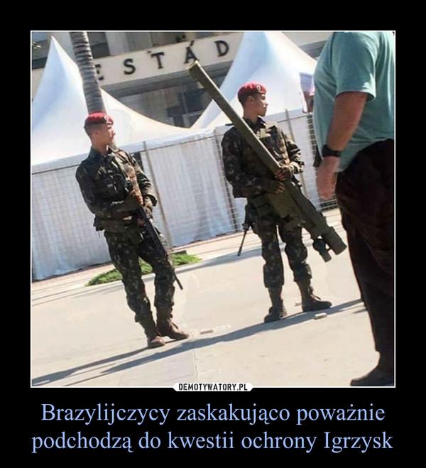 Brazylijczycy zaskakująco poważnie podchodzą do kwestii ochrony Igrzysk –