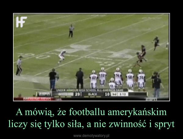 A mówią, że footballu amerykańskim liczy się tylko siła, a nie zwinność i spryt –
