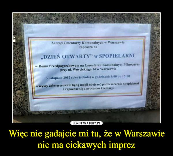 Więc nie gadajcie mi tu, że w Warszawie nie ma ciekawych imprez –