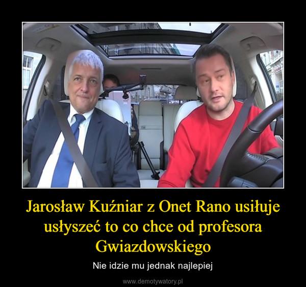 Jarosław Kuźniar z Onet Rano usiłuje usłyszeć to co chce od profesora Gwiazdowskiego – Nie idzie mu jednak najlepiej