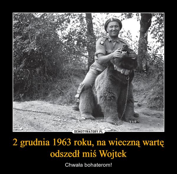 2 grudnia 1963 roku, na wieczną wartę odszedł miś Wojtek – Chwała bohaterom!