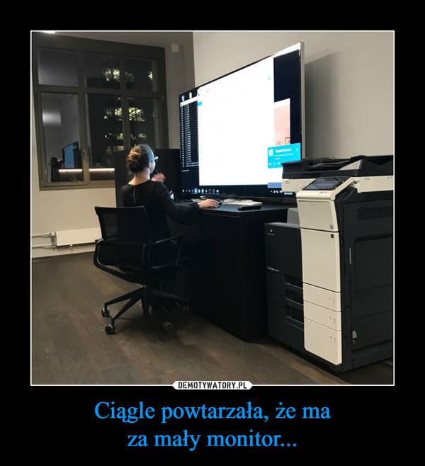 Ciągle powtarzała, że maza mały monitor... –