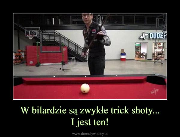 W bilardzie są zwykłe trick shoty...I jest ten! –