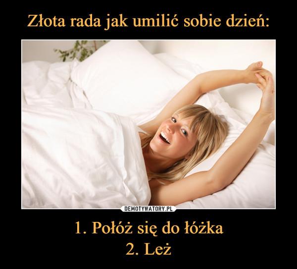 1. Połóż się do łóżka2. Leż –