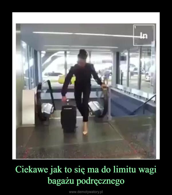 Ciekawe jak to się ma do limitu wagi bagażu podręcznego –