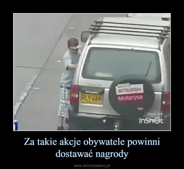 Za takie akcje obywatele powinni dostawać nagrody –