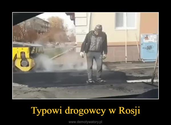 Typowi drogowcy w Rosji –