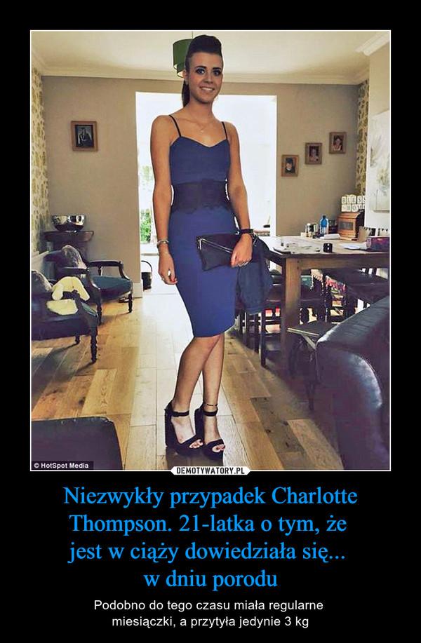 Niezwykły przypadek Charlotte Thompson. 21-latka o tym, że jest w ciąży dowiedziała się... w dniu porodu – Podobno do tego czasu miała regularne miesiączki, a przytyła jedynie 3 kg