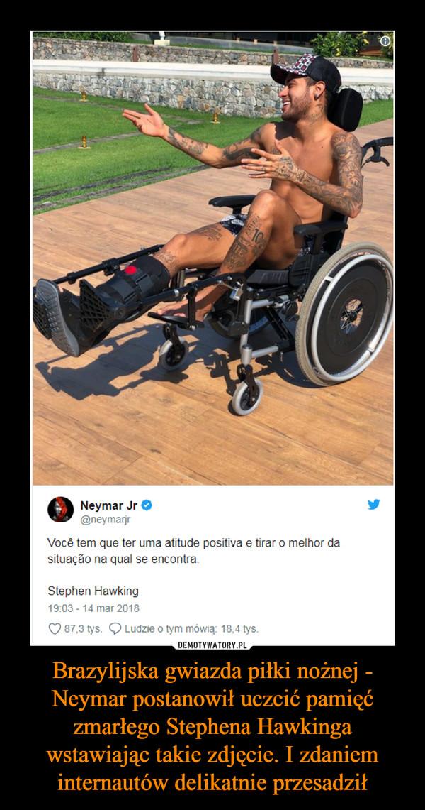 Brazylijska gwiazda piłki nożnej - Neymar postanowił uczcić pamięć zmarłego Stephena Hawkinga wstawiając takie zdjęcie. I zdaniem internautów delikatnie przesadził –