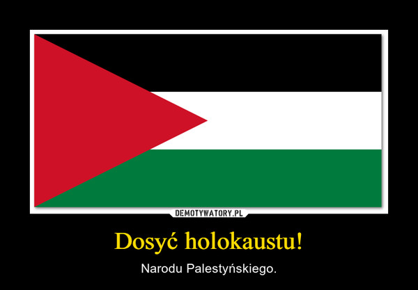 Dosyć holokaustu! – Narodu Palestyńskiego.