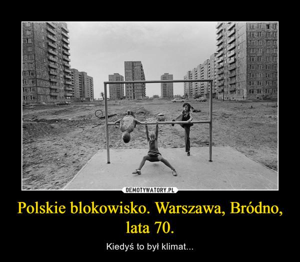 Polskie blokowisko. Warszawa, Bródno, lata 70. – Kiedyś to był klimat...