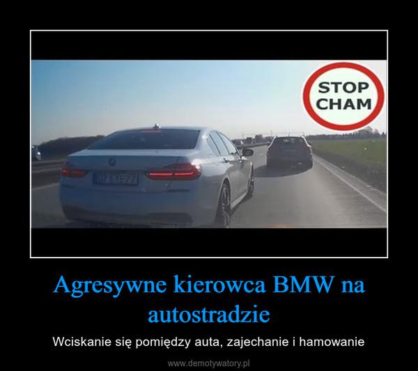 Agresywne kierowca BMW na autostradzie – Wciskanie się pomiędzy auta, zajechanie i hamowanie