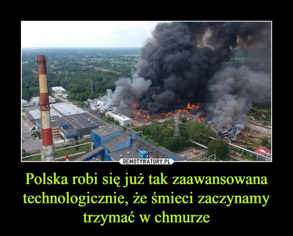 Polska robi się już tak zaawansowana technologicznie, że śmieci zaczynamy trzymać w chmurze –