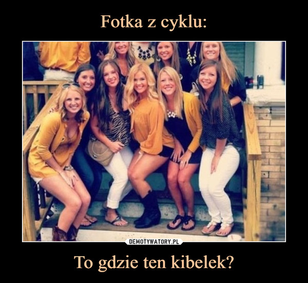 To gdzie ten kibelek? –