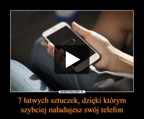 7 łatwych sztuczek, dzięki którym szybciej naładujesz swój telefon –