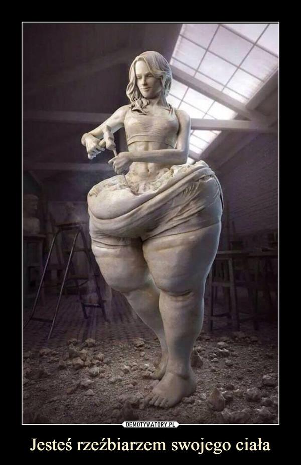 Jesteś rzeźbiarzem swojego ciała –