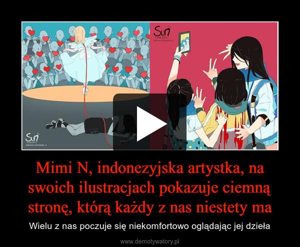 Mimi N, indonezyjska artystka, na swoich ilustracjach pokazuje ciemną stronę, którą każdy z nas niestety ma – Wielu z nas poczuje się niekomfortowo oglądając jej dzieła