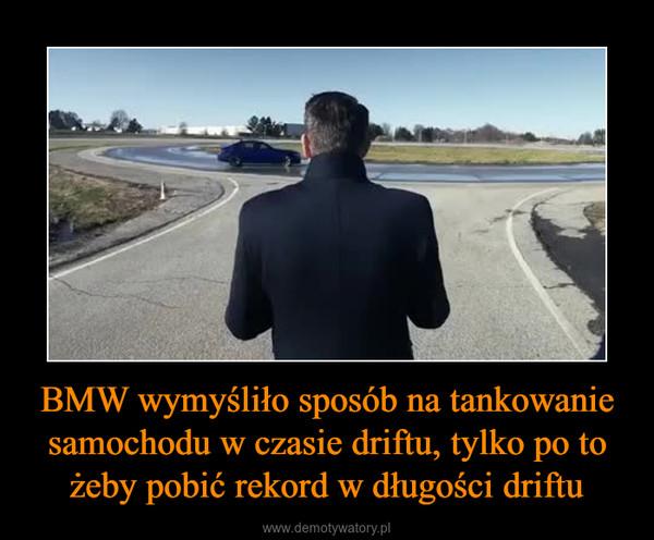 BMW wymyśliło sposób na tankowanie samochodu w czasie driftu, tylko po to żeby pobić rekord w długości driftu –
